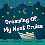 Dreaming Of My Next Cruise