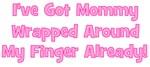 I've Got Mommy Wrapped Around My Finger Already!