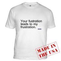 Your fustration leads to my frustration.