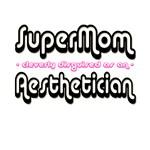 SuperMom...Aesthetician