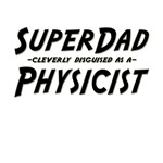 SuperDad...Physicist
