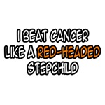 I Beat Cancer Like A Red-Headed Stepchild