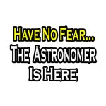 Have No Fear, The Astronomer Is Here