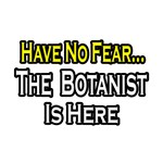 Have No Fear, The Botanist Is Here