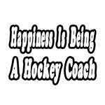 Happiness Is Being A Hockey Coach