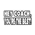 Hey Coach, You're The Best!