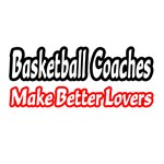 Basketball Coaches Make Better Lovers