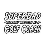 SuperDad...Golf Coach