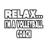 Relax...I'm A Volleyball Coach