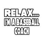 Relax...I'm A Baseball Coach