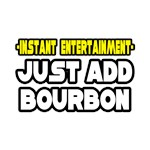 Instant Entertainment: Just Add Bourbon