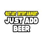 Instant Entertainment: Just Add Beer