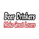 Beer Drinkers Make Great Lovers
