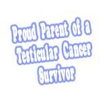 Proud Parent of Testicular Cancer Survivor