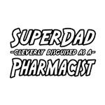 Super Dad...Pharmacist