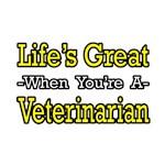 Life's Great...Veterinarian