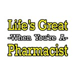 Life's Great...Pharmacist