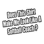 Look Like a Softball Coach?