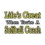 Life's Great...Softball Coach