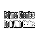 Polymer Chemists...Chains