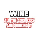 Wine, All the Cool Kids...