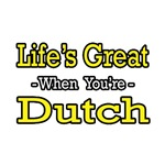 Life's Great...Dutch