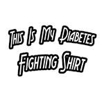 My Diabetes Fighting Shirt