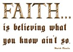 Faith Is Believing What You Know Ain't So - Mark T