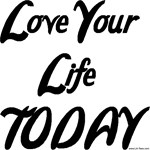 LOVE YOUR LIFE TODAY