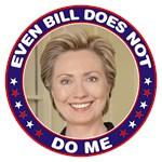 Hillary Clinton: Bill Does Not DO Me