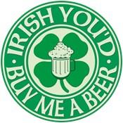 Irish You'd Buy Me A Beer (lv118)