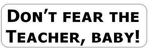 Don't Fear the Teacher