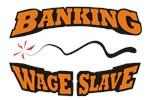 Banking Wage Slave