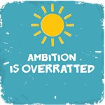 Ambition is Overrated 02