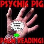 Psychic Pig Beware! H1N1 It's Here