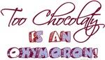 Too Chocolaty Is An Oxymoron!