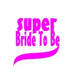 super bride to be