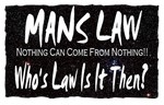mans law nothing can come from nothing