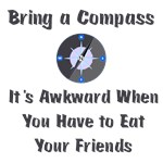 Bring Compass or Eat Friends