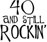 40th birthday, 40 & still rockin' the world