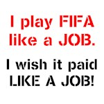 I play FIFA like a JOB.  I wish it paid like a JOB
