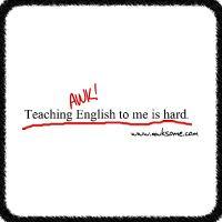 Teaching English to me is hard