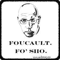 Foucault.  Fo' sho.