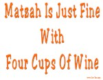 Matzah is  just fine with 4 Cups of wine