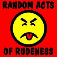 Random Acts Of Rudeness