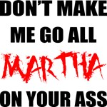 All Martha On Your Ass