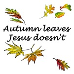Autumn Leaves Jesus Doesn't