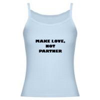 MAKE LOVE, NOT PARTNER