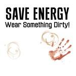 Save Energy Wear Something Dirty