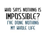 Who Says Nothing Is Impossible.